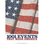 1001 Events That Made America by Alan Axelrod