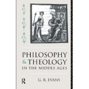 Philosophy and Theology in the Middle Ages by G. R. Evans