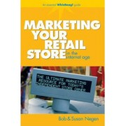Marketing Your Retail Store in the Internet Age by Bob Negen