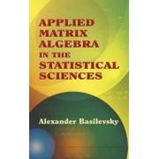 Applied Matrix Algebra in the Statistical Sciences by Alexander Basilevsky