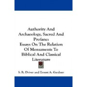 Authority and Archaeology, Sacred and Profane by Samuel Rolles Driver