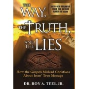 The Way, the Truth, and the Lies by Roy a Jr Teel