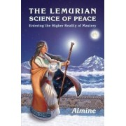 The Lemurian Science of Peace by Almine
