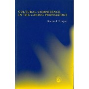 Cultural Competence in the Caring Professions by Kieran O'hagan