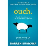 Ouch - How My Financial Advisor Lost Me $930,000 in Three Years by Darren Sugiyama