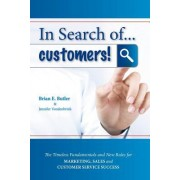 In Search Of...Customers: Timeless Fundamentals and the New Rules for Marketing, Sales and Customer Service Success