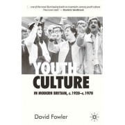 Youth Culture in Modern Britain, c. 1920-c. 1970 by David Fowler