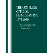 The Complete Official MG Midget 1500: 1975, 1976, 1977, 1978, 1979: Comprising the Official Driver's Handbook and Workshop Manual