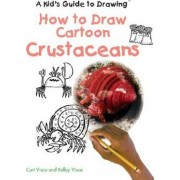 How to Draw Cartoon Crustaceans by Kelly Visca