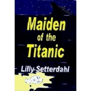 Maiden of the Titanic by Lilly Setterdahl