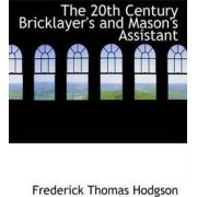 The 20th Century Bricklayer's and Mason's Assistant by Frederick Thomas Hodgson