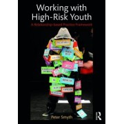 Working with High-Risk Youth: A Relationship-Based Practice Framework