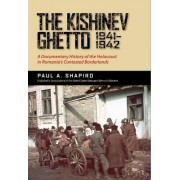 The Kishinev Ghetto, 1941-1942 by Paul A. Shapiro