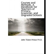 Courses and Methods. a Handbook for Teachers of Primary, Grammar, and Ungraded Schools by John Tilden Prince