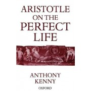 Aristotle on the Perfect Life by Sir Anthony Kenny