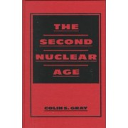 The Second Nuclear Age by Colin S. Gray
