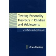 Treating Personality Disorders in Children and Adolescents by Efrain Bleiberg