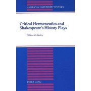 Critical Hermeneutics and Shakespeare's History Plays by William M Hawley