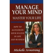 Manage Your Mind, Master Your Life by Michelle Armstrong