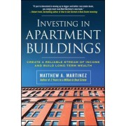 Investing in Apartment Buildings: Create a Reliable Stream of Income and Build Long-Term Wealth by Matthew A. Martinez