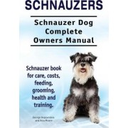 Schnauzers. Schnauzer Dog Complete Owners Manual. Schnauzer Book for Care, Costs, Feeding, Grooming, Health and Training.. by George Hoppendale