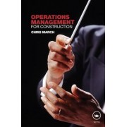 Operations Management for Construction by Chris March