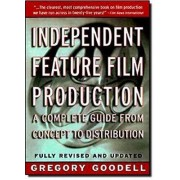 Independent Feature Film Production by Gregory Goodell