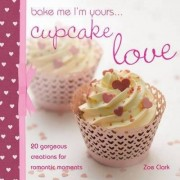 Bake Me, I'm Yours... Cupcake Love by Lindy Smith