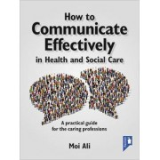 How to Communicate Effectively in Health and Social Care by Moi Ali