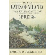 To the Gates of Atlanta: From Kennesaw Mountain to Peach Tree Creek, 119 July 1864