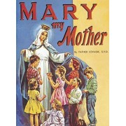 Mary My Mother by Reverend Lawrence G Lovasik