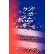 With the Stroke of a Pen by Kenneth R. Mayer