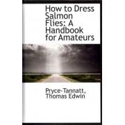 How to Dress Salmon Flies by Pryce-Tannatt Thomas Edwin