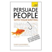 Persuade People with Your Writing: Teach Yourself Write Copy, Emails, Letters, Reports and Plans to Get the Results You Want by Karen Mannering