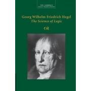 Georg Wilhelm Friedrich Hegel: The Science of Logic by Georg Wilhelm Fredrich Hegel