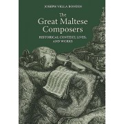 The Great Maltese Composers: Historical Context, Lives and Works