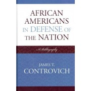 African-Americans in Defense of the Nation by James T. Controvich