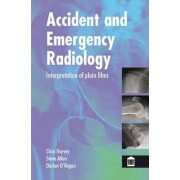 Accident and Emergency Radiology by Christopher Harvey