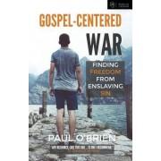 Gospel-Centered War: Finding Freedom from Enslaving Sin