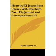 Memoirs Of Joseph John Gurney With Selections From His Journal And Correspondence V2 by Joseph John Gurney