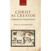 Christ as Creator by Sean M. McDonough