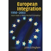 European Integration, 1950-2003 by John Gillingham