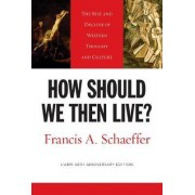 How Should We Then Live? by Francis A. Schaeffer
