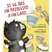 Si Le Das un Pastelito A un Gato by Laura Numeroff