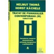 Tratat de psihanaliza contemporana III . Cercetare - Helmut Thoma Horst Kachele