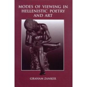 Modes of Viewing in Hellenistic Poetry and Art by Graham Zanker