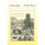 Naturally...South Texas by Roland H. Wauer