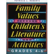 Family Values Through Children's Literature and Activities, Grades 4 - 6 by Patricia L. Roberts