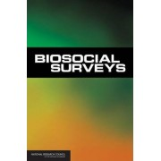 Biosocial Surveys by Committee on Advances in Collecting and Utilizing Biological Indicators and Genetic Information in Social Science Surveys