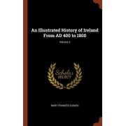 An Illustrated History of Ireland from Ad 400 to 1800; Volume 2